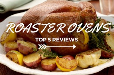 Best Roaster Oven 2018: Top 5+ Recommended And Reviews