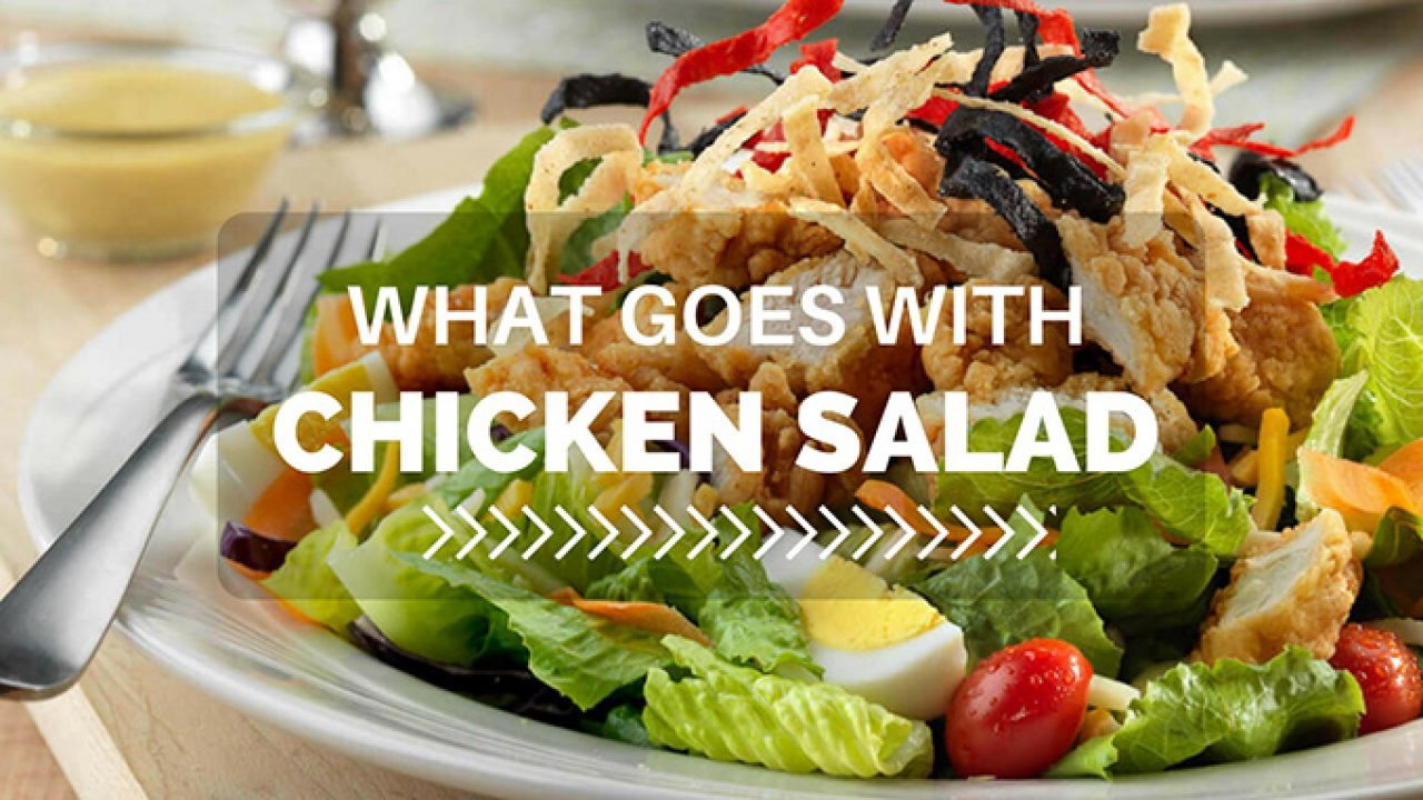 What Goes With Chicken Salad Here S The Answer March 2021