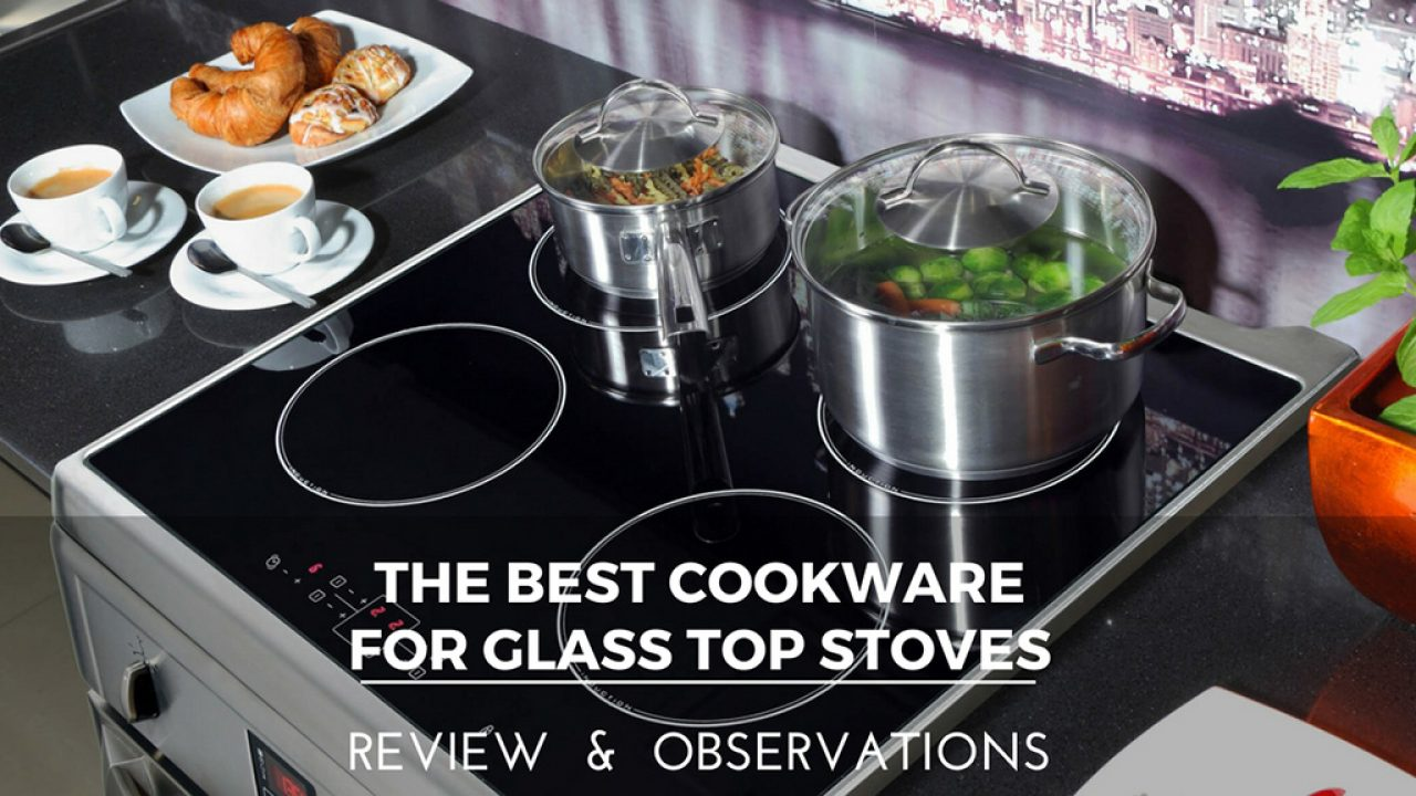 The 10 Best Cookware For Glass Top Stoves to Buy in